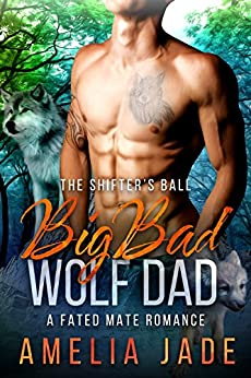 Big Bad Wolf Dad: A Fated Mate Romance (Cloud Lake Book 1) by [Jade, Amelia]
