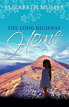 The Long Highway Home by [Musser, Elizabeth]