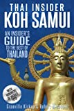 Thai Insider: Koh Samui: An Insider's Guide to the Best of Thailand