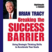Breaking the Success Barrier: Using Strategic Thinking Skills to Accelerate Your Goals | Brian Tracy