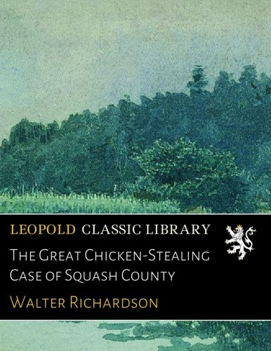 Read Online The Great Chicken-Stealing Case of Squash County pdf