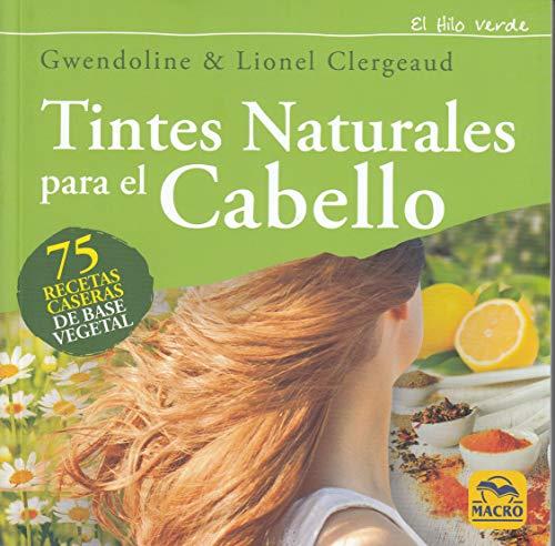 Tintes naturales para el cabello : 75 recetas caseras de base vegetal (Tintes Para El Cabello)