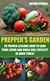 Prepper's Garden: 20 Proven Lessons How to Earn Your Living and Build Soil Fertility in Hard Times!: (Gardening Books, Better Homes Gardens)
