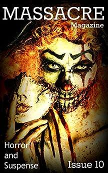 Massacre Magazine - Issue 10: Horror and Suspense by [Kavan, Julia, Hutchison, Scott T., Hamm, Mikey, Winters, Patrick, Wilkie, Timothy, Coley, N. D., Way, Helena, Mullins, Ian, Bonello, Krista]