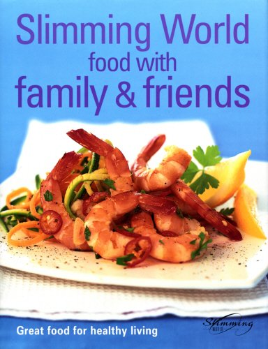 Food with Family & Friends: Great Food for Healthy Living