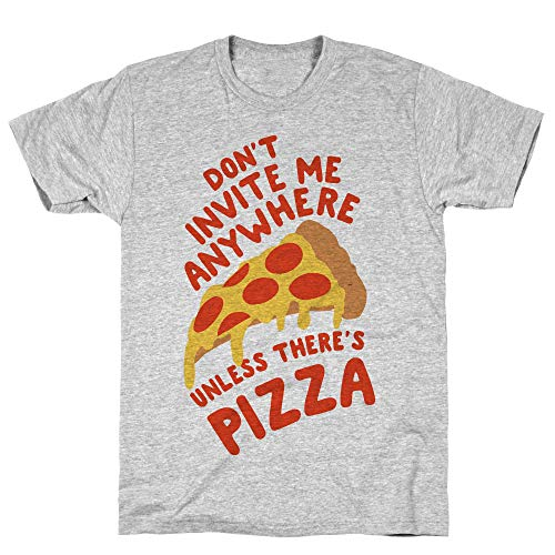 LookHUMAN Don't Invite Me Anywhere Unless There's Pizza Large Athletic Gray Men's Cotton Tee