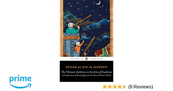 The Ultimate Ambition in the Arts of Erudition A Compendium of Knowledge from the Classical Islamic World