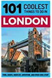 London: London Travel Guide: 101 Coolest Things to Do in London (London Vacations, London Holidays, London Restaurants, Budget Travel London, UK Travel Guide, England Travel Guide)