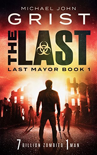 The Last: A Zombie Apocalypse Thriller (Last Mayor Book 1) (Best Guns In Apocalypse Rising)