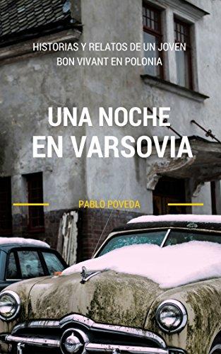 Descargar Libro Una Noche En Varsovia: Relatos Cortos De Vida Y Experiencia De Un Escritor Joven En Polonia Pablo Poveda