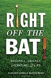 Right Off the Bat: Baseball, Cricket, Literature, and Life
