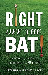 Right Off the Bat: Baseball, Cricket, Literature, and Life