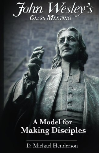 John Wesley's Class Meeting:  A Model for Making Disciples