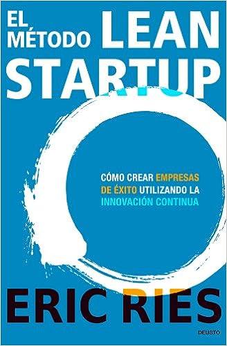 El método Lean Startup: Cómo crear empresas de éxito utilizando la  innovación continua (Sin colección) (Spanish Edition): Ries, Eric, San  Julián, Javier: 9788423409495: Amazon.com: Books