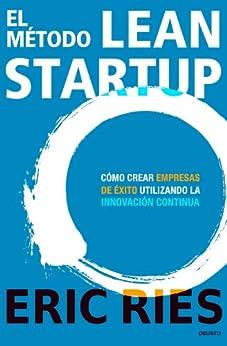 El método Lean Startup: Cómo crear empresas de éxito utilizando la innovación continua de [Ries, Eric]