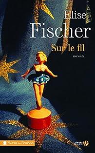 Sur le fil par Élise Fischer