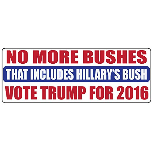 Donald Trump for President Anti-Hillary Clinton and Jeb Bush - Bumper Sticker Decal Window Truck - Not even Hillary's Bush in the White House