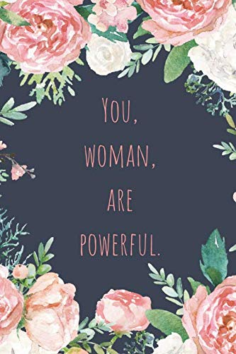(You, Woman, Are Powerful: Notebook Journal To Write In For Women - Cute Girly Watercolor Floral Feminism Quote )