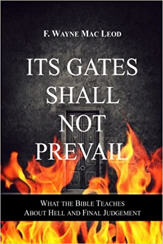 Its Gates Shall Not Prevail: What the Bible Teaches about Hell and Final Judgement