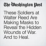 These Soldiers at Walter Reed Are Making Masks to Reveal the Hidden Wounds of War. And to Heal. | Michael Alison Chandler