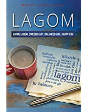 Lagom: How to Practice Living the Swedish Art of a Balanced and Happy Life - The Swedish way of Fulfillment and Happiness