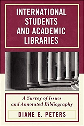 International Students and Academic Libraries: A Survey of Issues and Annotated Bibliography by Diane E. Peters (2010-04-12)