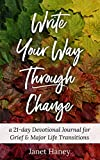 Write Your Way Through Change: A 21-Day Devotional Journal for Grief and Major Life Transitions