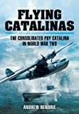Flying Catalinas: The Consolidated PBY Catalina in World War II