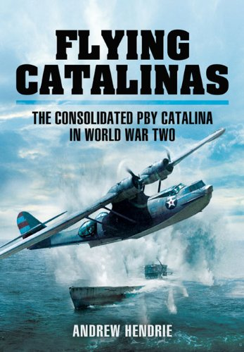 - FLYING CATALINAS: The Consolidated PBY Catalina in WWII