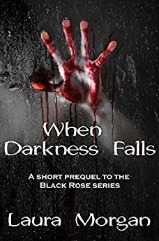 When Darkness Falls: A Short Prequel to the Black Rose series by [Morgan,Laura]
