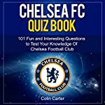 Chelsea FC Quiz Book: Test Your Knowledge of Chelsea Football Club | Colin Carter