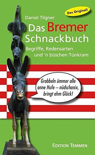 Das Bremer Schnackbuch: Begriffe, Redensarten und 'n büschen Tünkram