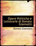 Opere Politiche E Letterarie Di Donato Giannotti, Donato Giannotti, 0554519798