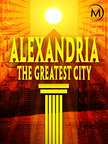 Alexandria: The Greatest City (The Most Beautiful Lighthouses In The World)