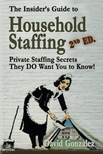 The Insiders Guide To Household Staffing  2Nd Ed    Private Staffing Secrets They Do Want You To Know