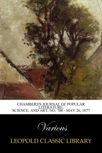 Chambers's Journal of Popular Literature, Science, and Art, No. 700 - May 26, 1877 ebook
