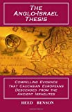 The Anglo-Israel Thesis: Compelling Evidence that Caucasian Europeans Descended from the Ancient Israelites