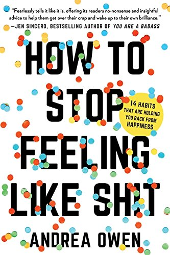 How to Stop Feeling Like Sh*t: 14 Habits that Are Holding You Back from Happiness - Malaysia Online Bookstore