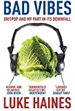 Bad Vibes: Britpop and my part in its downfall by Haines, Luke (2010) Paperback