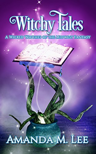 (Witchy Tales: A Wicked Witches of the Midwest Fairy Tale (Wicked Witches of the Midwest Fantasy Book)