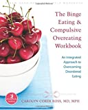 img - for The Binge Eating and Compulsive Overeating Workbook: An Integrated Approach to Overcoming Disordered Eating (The New Harbinger Whole-Body Healing Series) book / textbook / text book