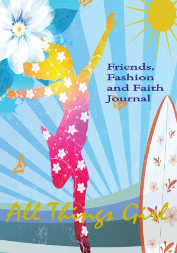 All Things Girl: Friends, Fashion and Faith Journal
