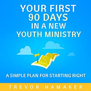 Your First 90 Days in a New Youth Ministry Audiobook
