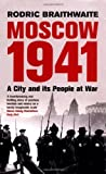 Moscow 1941: A City & Its People at War: A City and Its People at War by Sir Rodric Braithwaite (1-Mar-2007) Paperback