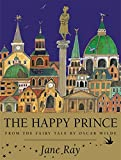 The Happy Prince: From the Fairy Tale by Oscar Wilde