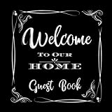 Welcome to Our Home Guest Book: Novelty for House Living Room or Vacation Rental and Air B & B Bed & Breakfast, Blaack and White Frame