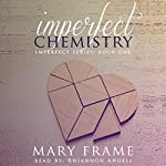 Imperfect Chemistry: Imperfect Series, Book 1 | Mary Frame