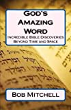 img - for God's Amazing Word: Incredible Discoveries Within the Bible Proving a Divine Author Beyond Time and Space book / textbook / text book