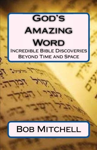 God's Amazing Word: Incredible Discoveries  Within the Bible Proving a Divine Author Beyond Time and Space