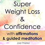 Super Weight Loss & Confidence with Affirmations & Guided Meditation | Joel Thiekle